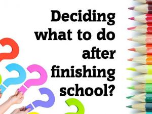 Deciding what to do after finishing school?
